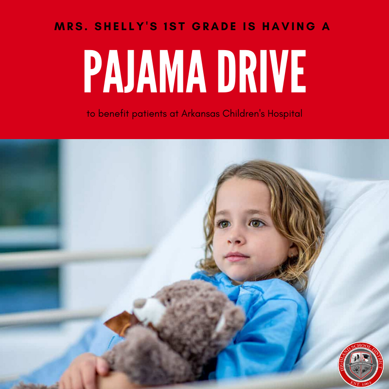 Mrs. Shelly's 1st grade is having a pajama drive to benefit Arkansas Children's Hospital